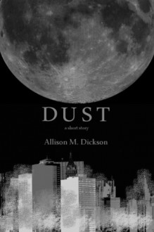 Dust - Allison M. Dickson