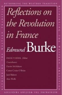 Reflections on the Revolution in France - Edmund Burke, Frank M. Turner