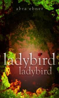 Ladybird ladybird - Abra Ebner
