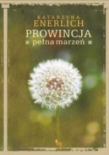 Prowincja pełna marzeń - Katarzyna Enerlich