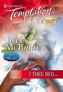 I Thee Bed... - Jule McBride
