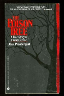 Poison Tree: A True Story of Family Terror - Alan Prendergast