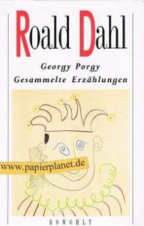 Georgy Porgy: Gesammelte Erzählungen - Roald Dahl