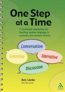 One Step At A Time: A Structured Programme For Teaching Spoken Language In Nurseries And Schools - Ann Locke, Don Locke