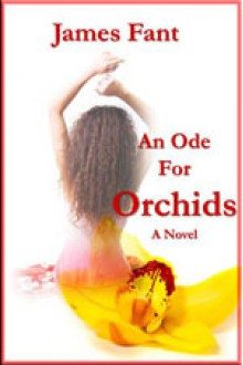An Ode for Orchids - James Fant