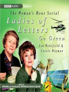 Ladies of Letters Go Green (MP3 Book) - Lou Wakefield,Carole Hayman,Patricia Routledge,Prunella Scales