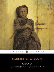 Our Nig - Harriet E. Wilson, Reginald Pitts, P. Gabrielle Foreman