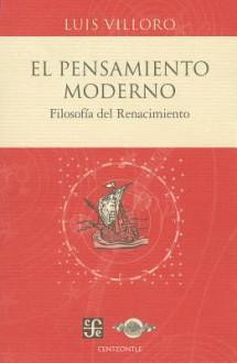 El Pensamiento Moderno: Filosofia del Renacimiento - Luis Villoro