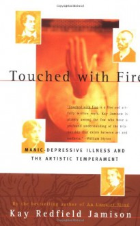 Touched With Fire: Manic-Depressive Illness and the Artistic Temperament - Kay Redfield Jamison