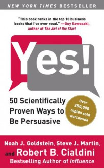 Yes!: 50 Scientifically Proven Ways to Be Persuasive - Noah J. Goldstein Ph.D., Steve J. Martin, Robert B. Cialdini