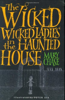 The Wicked, Wicked Ladies in the Haunted House - Mary Chase, Peter Sís