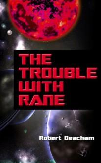 The Trouble With Rane - Robert Beacham