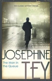 The Man in the Queue - Josephine Tey