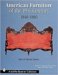 American Furniture of the 19th Century: 1840-1880 - Eileen Dubrow, Richard Dubrow