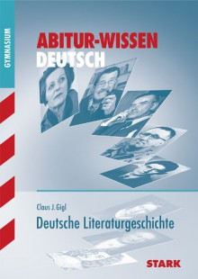 Abitur-Wissen Deutsch: Deutsche Literaturgeschichte - Claus Gigl