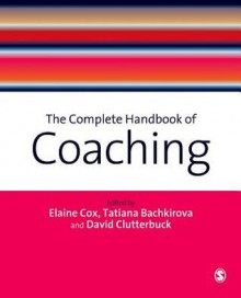The Complete Handbook of Coaching - Elaine Cox, Tatiana Bachkirova, David A. Clutterbuck