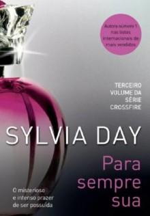 Para Sempre Sua - Sylvia Day, Alexandre Boide