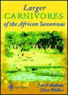 Larger Carnivores of the African Savannas - Jacobus du P. Bothma, Clive Walker