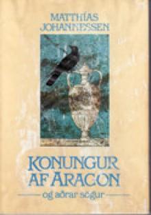 Konungur af Aragon og aðrar sögur - Matthías Johannessen