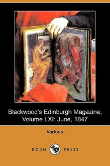 Blackwood's Edinburgh Magazine, Volume LXI - Various