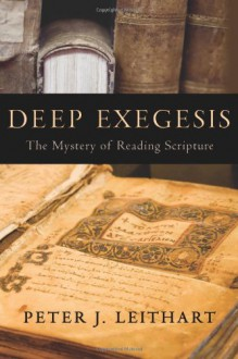 Deep Exegesis: The Mystery of Reading Scripture - Peter J. Leithart