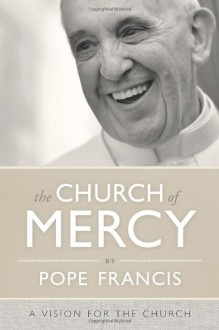 The Church of Mercy - Pope Francis