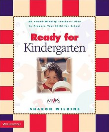 Ready for Kindergarten: An Award Winning Teacher's Plan to Prepare Your Child for School - Sharon Wilkins, Mona Daly