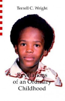 Revelations of an Ordinary Childhood - Terrell C. Wright