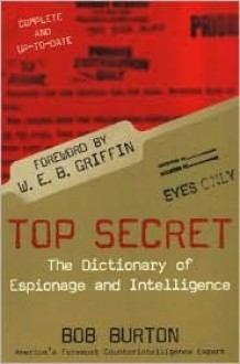 Top Secret: The Dictionary of Espionage and Intelligence - Bob Burton
