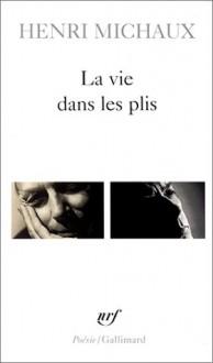La vie dans les plis - Henri Michaux