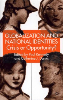 Globalization and National Identities: Crisis or Opportunity? - Catherine J. Danks, Paul Kennedy