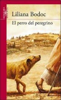 El perro del peregrino - Liliana Bodoc