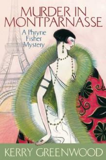 Murder in Montparnasse: Phryne Fisher's Murder Mysteries 12 (Miss Fisher's Murder Mysteries) - Kerry Greenwood