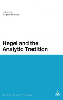 Hegel and the Analytic Tradition - Angelica Nuzzo