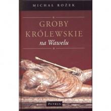 Groby królewskie na Wawelu - Michał Rożek