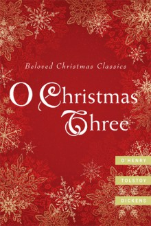 O Christmas Three: O. Henry, Tolstoy, and Dickens - Leo Tolstoy, Charles Dickens, O. Henry