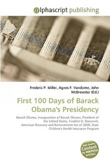 First 100 Days of Barack Obama's Presidency - Agnes F. Vandome, John McBrewster, Sam B Miller II