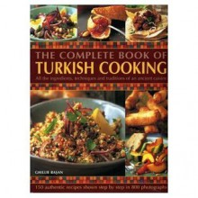 The Complete Book of Turkish Cooking: All the Ingredients, Techniques and Traditions of an Ancient Cuisine - Ghillie Basan