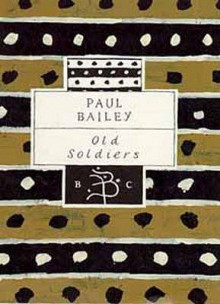 Old Soldiers (Bloomsbury Classic) - Paul Bailey