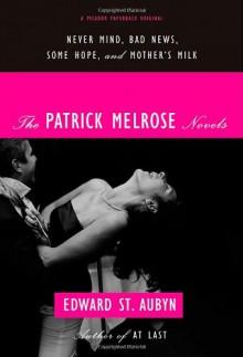 The Patrick Melrose Novels - Edward St. Aubyn