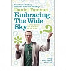 Embracing The Wide Sky - Daniel Tammet