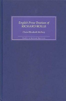 The English Prose Treatises of Richard Rolle - Claire Elizabeth McIlroy