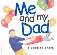 Me and My Dad: A Book to Share - Helen Exley