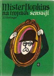 Znalezione obrazy dla zapytania Juliusz Jerzy Herlinger : Mister Hopkins na tropach sensacji