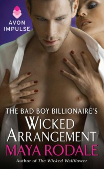 The Bad Boy Billionaire's Wicked Arrangement - Maya Rodale