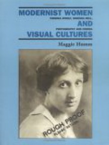 Modernist Women and Visual Cultures: Virginia Woolf, Vanessa Bell, Photography, and Cinema - Maggie Humm