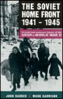 Soviet Home Front: 1941-1945 - Mark Harrison