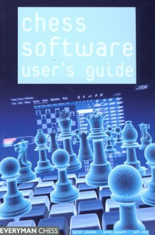 Chess Software User's Guide: Making the Most of Your Software - Byron Jacobs