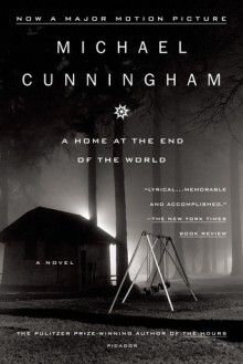 A Home at the End of the World: A Novel - Michael Cunningham