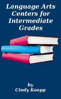 Language Arts Centers for Intermediate Grades - Cindy Koepp